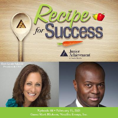 Recipe for Success with Guest Mark Hickson, NextEra Energy