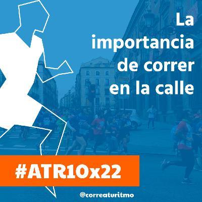 ATR 10x22 - La importancia de correr en la calle, corredores y medio natural y la solidaridad de Run Martínez
