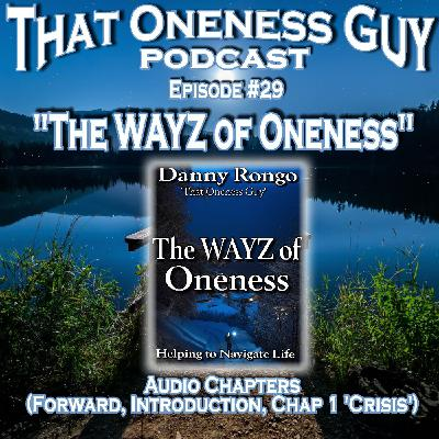 'The WAYZ of Oneness' - Audio Chapters (Forward, Introduction, Chap 1 'Crisis')