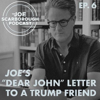 """6: Joe's """"Dear John"""" Letter to a Trump friend"""