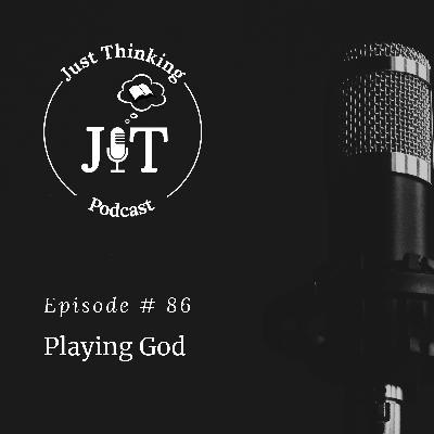 EP # 086 | Playing God