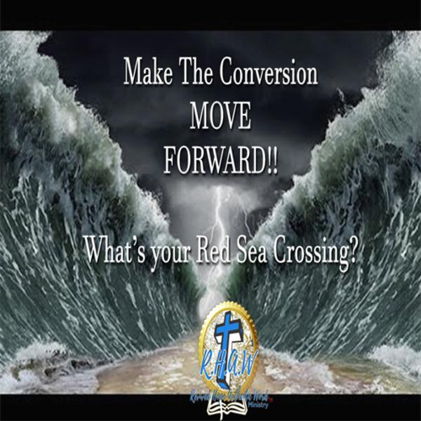 Make the Conversion: Move Forward! (What's your Red Sea Crossing?)
