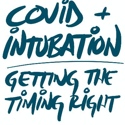 COVID & Intubation: Getting the Timing Right