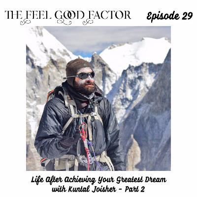 29: Life After Achieving Your Greatest Dream with Kuntal Joisher - Part 2
