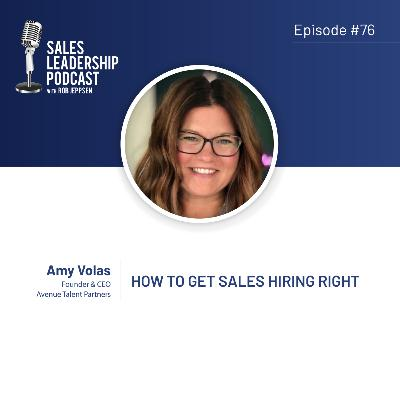 Episode 76: #76: Amy Volas of Avenue Talent Partners — How to Get Sales Hiring Right
