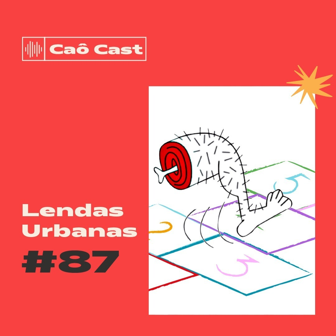 Caô Cast # 87 - Lendas Urbanas