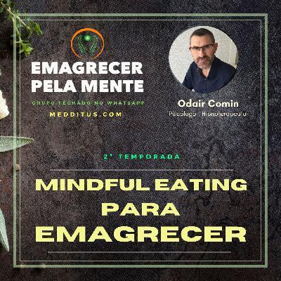 #20 | Mindful Eating para Emagrecer  | Emagrecer pela Mente  Odair Comin