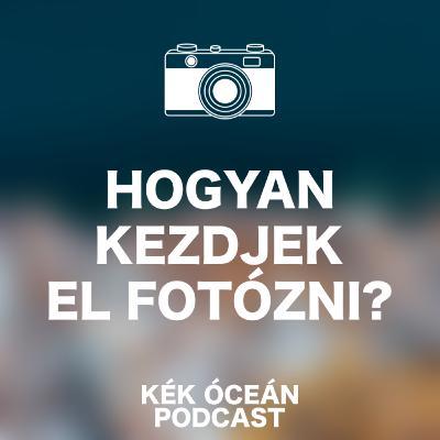 Hogyan kezdjek el fotózni? Hogyan leszek profi fotós? | Kék Óceán Podcast #22