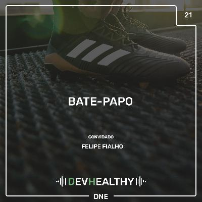 DevHealthy #21 - Bate-papo: Felipe Fialho