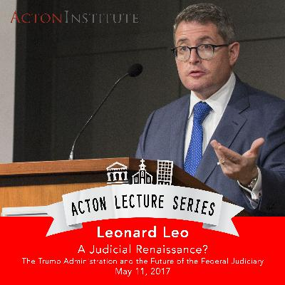 Leonard Leo on the Trump Administration and the future of the federal judiciary (5.11.17)