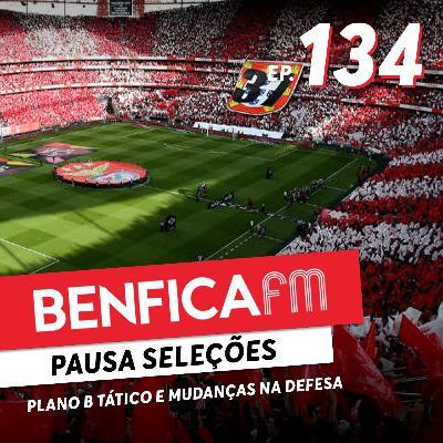 #134 - Benfica FM   Mudanças táticas à vista?