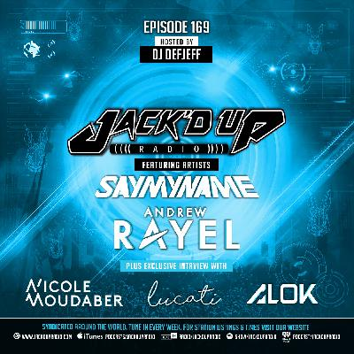 Jack'd Up Radio 169 (Guests Alok, Lucati, Nicole Moudaber, SayMyName & Andrew Rayel)