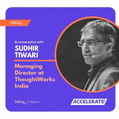 The New Age Business Mantra in the Digital Age - With Sudhir Tiwari
