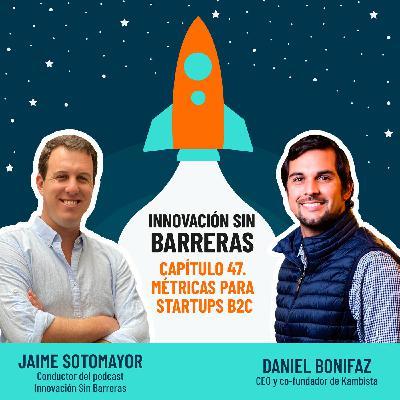 #047. Daniel Bonifaz — Métricas para Startups B2C