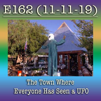 e162 The Town Where Everyone Has Seen a UFO