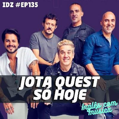 IDZ #135 - Só Hoje Jota Quest [Inglês Com Música - Ep.05]