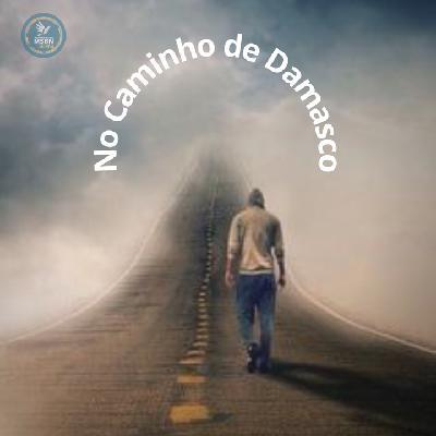 NO CAMINHO DE DAMASCO | Pr Josué Moreira Jr