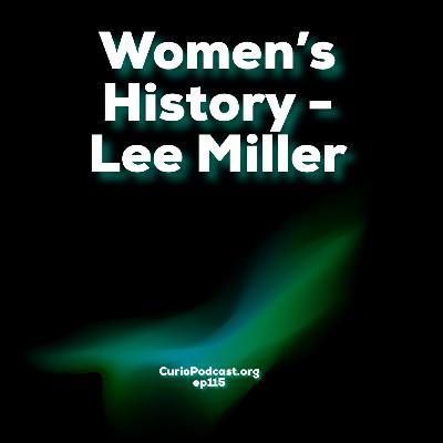 Episode 115: Women's History - Lee Miller