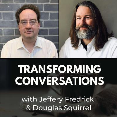 Transforming Conversations with Jeffrey Fredrick & Douglas Squirrel
