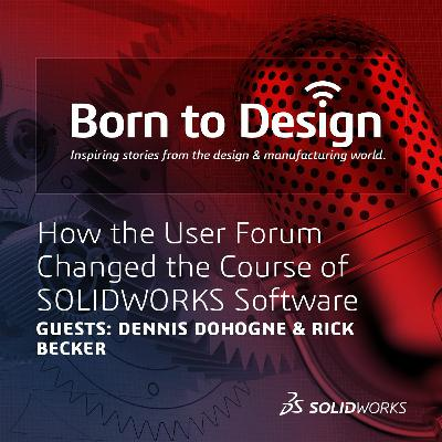 How the User Forum Changed the Course of SOLIDWORKS Software - Ep9