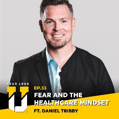 Fear Less University - Episode 33: Fear and the Healthcare Mindset ft. Daniel Tribby