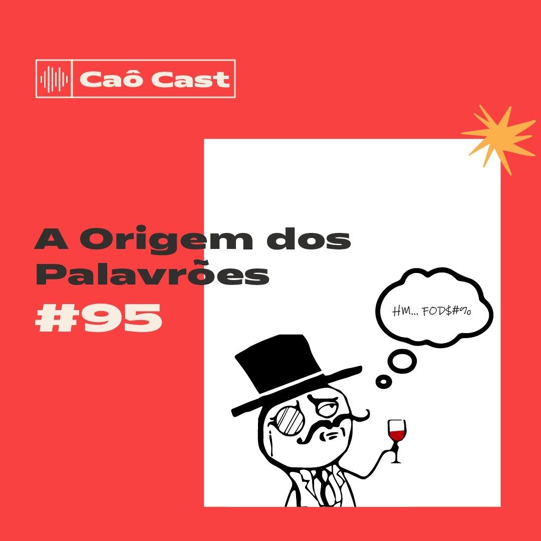 Caô Cast 95 - A Origem dos Palavrões