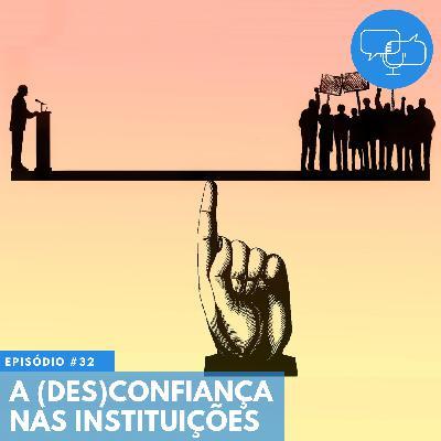 #32 – A (des)confiança nas instituições