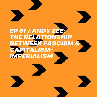 Andy Zee: The Relationship between Fascism and Capitalism-Imperialism