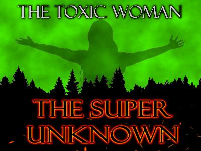 The SUPER UNKNOWN - THE TOXIC WOMAN
