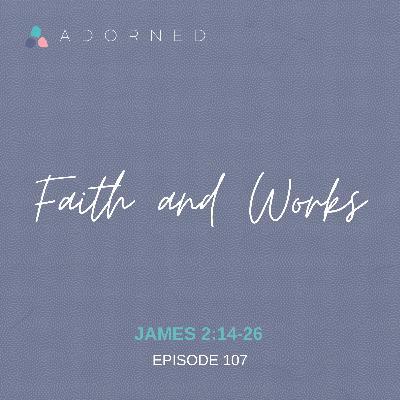 Ep. 107 - Faith and Works - James 2:14-26