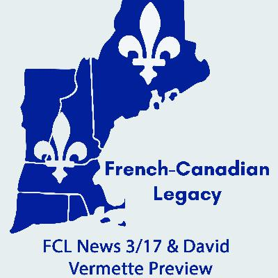 French-Canadian Legacy News 3/17 & David Vermette Preview