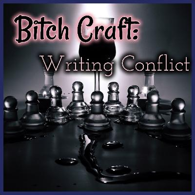 Bitch Craft: Writing Conflict
