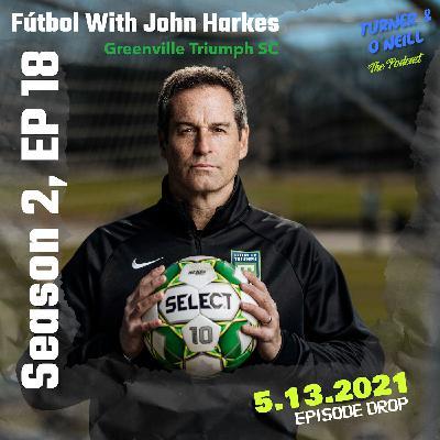 "Take A T-O With Turner & O'Neill   Season 2, Ep 18   ""Fútbol With John Harkes""   5.13.2021"