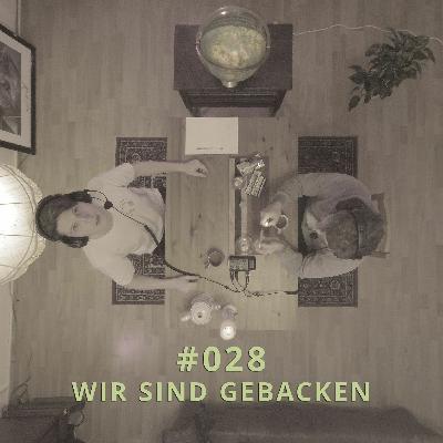 028 - Wir sind gebacken | DICHTE GEDANKEN POTCAST