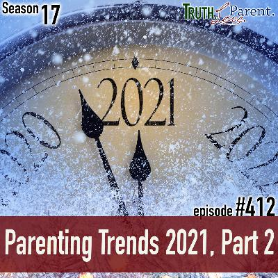 Episode 412: Parenting Trends 2021, Part 2