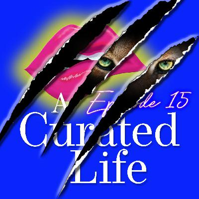 Episode 15: A Curated Life