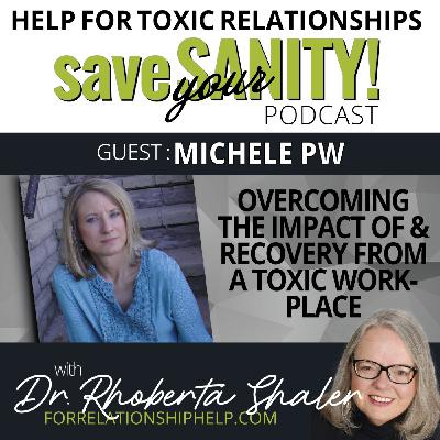 Overcoming The Impact Of A Toxic Workplace Relationship   Guest: Michele PW
