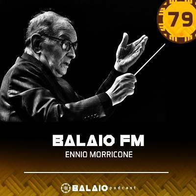 #79 - Balaio FM - Ennio Morricone