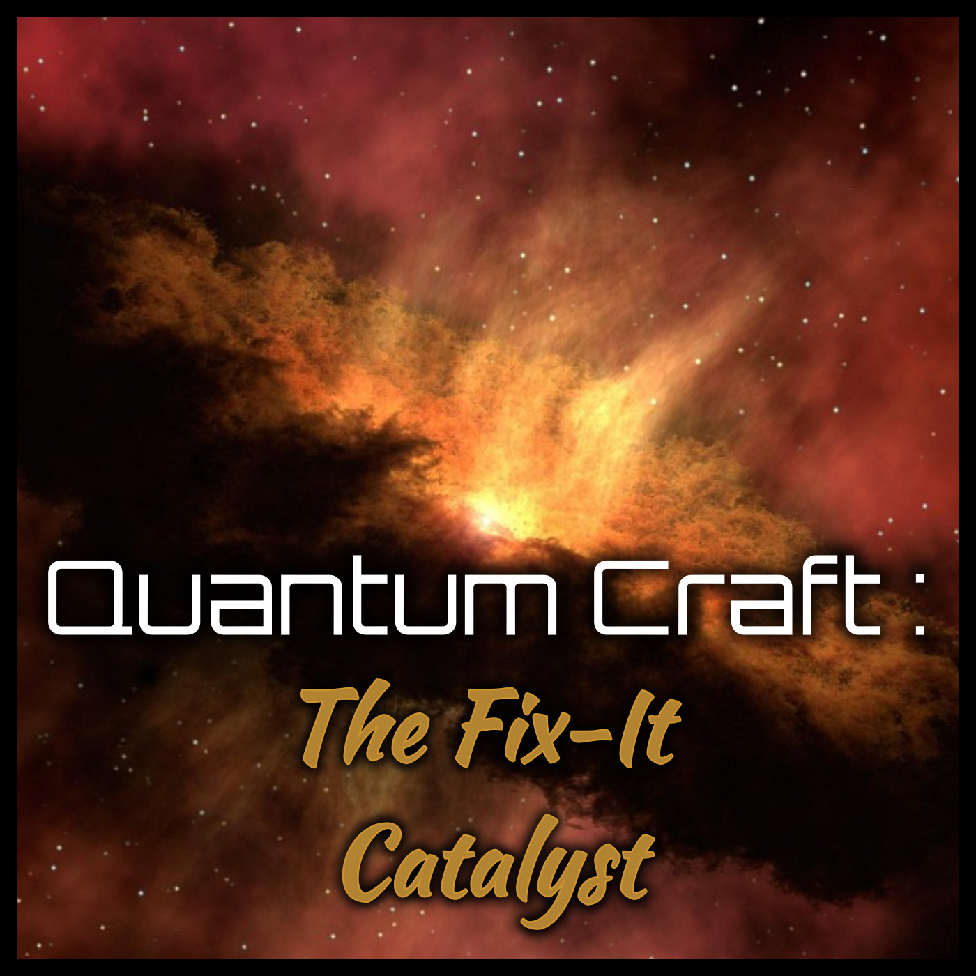Quantum Craft: The Fix-It Catalyst