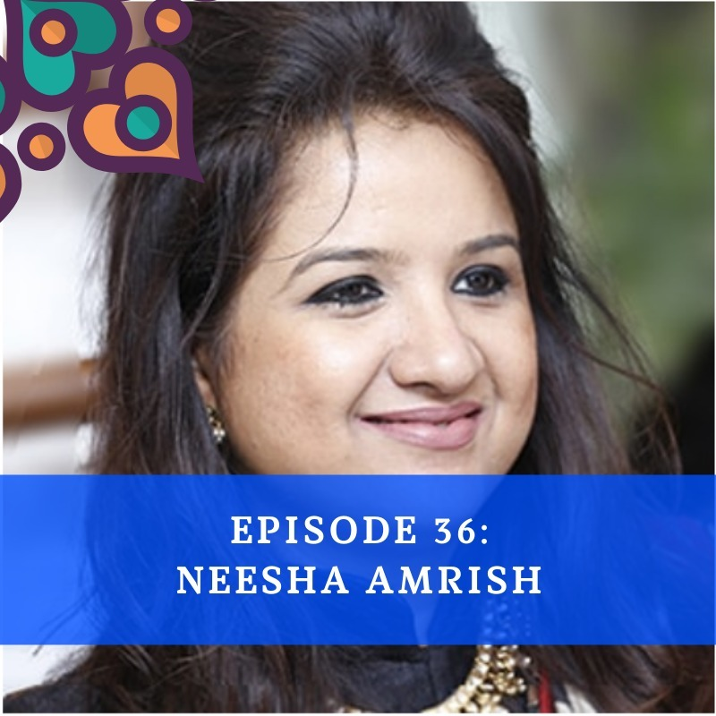 Episode 36 - Neesha Amrish
