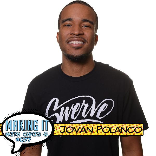#077: Jovan Polanco - Founder of Swerve Presents, An Independent Promoter and Content Creator with a Focus on Creating a Brand with Culture