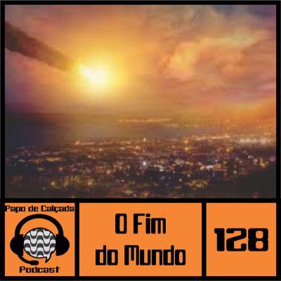 Papo de Calçada #128 O Fim do Mundo #EspecialGavetão