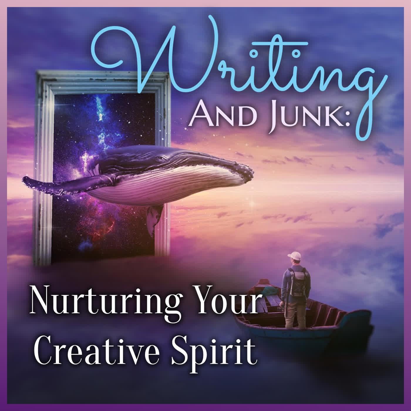 Writing & Junk: Nurturing Your Creative Spirit