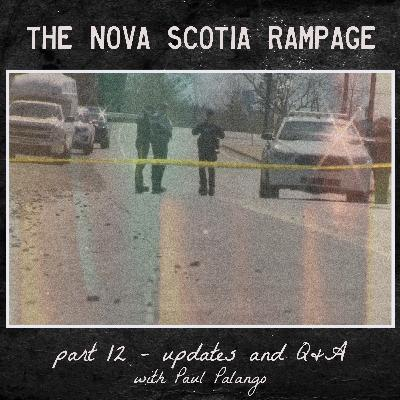 the Nova Scotia Rampage - Part 12 - Updates and Q&A (with Paul Palango)
