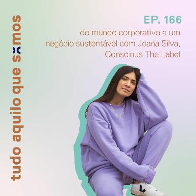 ep 166 // do mundo corporativo a um negócio sustentável, Joana Silva da Conscious (joanajoes)