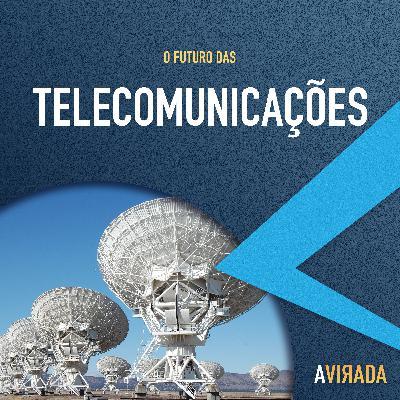 T3:E6 - O Futuro das Telecomunicações