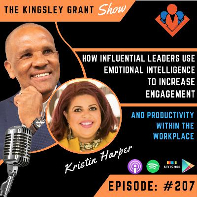 KGS207 - How Influential Leaders Use Emotional Intelligence to Increase Engagement and Productivity Within The Workplace with Kristin Harper and Kingsley Grant