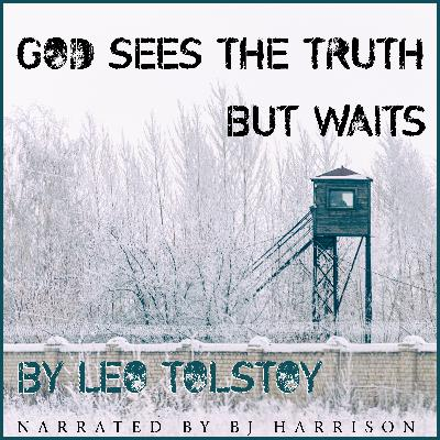 Ep. 716, God Sees the Truth, but Waits, by Leo Tolstoy