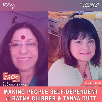 Ep.18 Making People Self-Dependent ft. Ratna Chibber and Tanya Dutt - Atmanirbhar Foundation