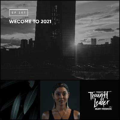 207: Is 2021 The 'New Normal'? Or The Wake Up Call We All Needed?